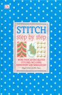 Stitch Step By Step : More Than 200 Decorative Stitches Including Embroidery & Needlepoint