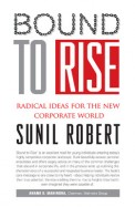BOUND TO RISE : RADICAL IDEAS FOR THE NEW         CORPORATE WORLD