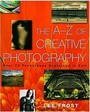 A-Z Of Creative Photography: Over 70 Techniques Explained In Full