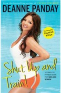 Shut Up & Train : A Complete Fitness Guide For Men & Women