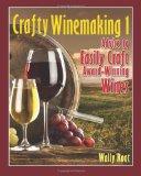 Crafty Winemaking 1: Advice to Easily Craft Award-Winning Wines