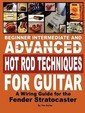 Beginner Intermediate And Advanced Hot Rod Techniques For Guitar A Fender Stratocaster Wiring Guide