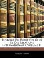Histoire Du Droit Des Gens Et Des Relations Internationales, Volume 11