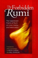 Forbidden Rumi The Suppressed Poems Of Rumi On     Love Heresy & Intoxication
