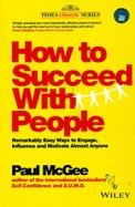 How To Succeed With People : Remarkably Easy Ways To Engage Influence & Motivate Almost Anyone