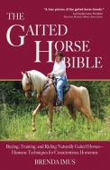 The Gaited Horse Bible: Buying, Training, and Riding Naturally Gaited Horses--Humane Techniques for the Conscientious Horseman