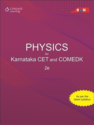 Physics for Karnataka CET and Comedk - BASE: 2nd Edition