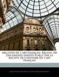 Archives de L'Art Francaise: Recueil de Documents Indits Publi Par La Socit de L'Histoire de L'Art Francaise