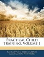 Practical Child Training, Volume 1