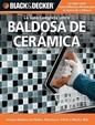 La Guia Completa sobre Baldosa de Ceramica: Incluye Baldosa de Piedra, Porcelana, Vidrio y Mucho Mas (Black & Decker Complete Guide) (Spanish Edition)