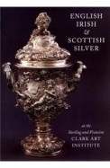 English Irish & Scottish Silver At The Sterling & Francine Clark Art Institute