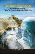 Rainbow Bridge Comparative Study Of Tagore & Sri Aurobindo
