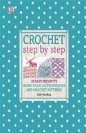 Crochet Step By Step : 20 Easy Projects More Than 100 Techniques & Crochet Patterns