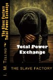 The Slave Factory: Total Power Exchange (Volume 3)