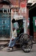 Redeeming Calcutta : A Portrait Of Indias Imperial Capital