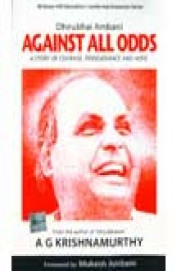 Dhirubhai Ambani Against All Odds - A Story Of     Courage Perseverance & Hope