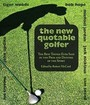 The New Quotable Golfer: The Best Things Ever Said By The Pros And Duffers Of The Sport