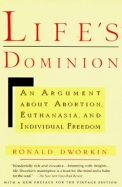 Life's Dominion: An Argument about Abortion, Euthanasia, and Individual Freedom