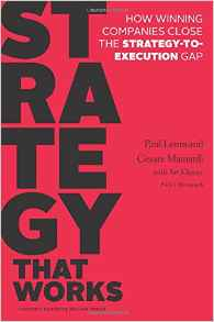 Strategy That Works : How Winning Companies Close  The Strategy To Execution Gap