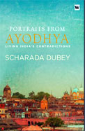 Portraits From Ayodhya : Living Indias Contradictions