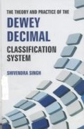 Theory & Practice Of The Dewey Decimal Classification System