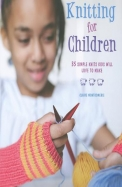 Knitting for Children: 35 Simple Knits Kids Will Love to Make. Claire Montgomerie