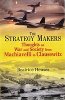 The Strategy Makers Thoughts On War And Society From Machiavelli To Clausewitz