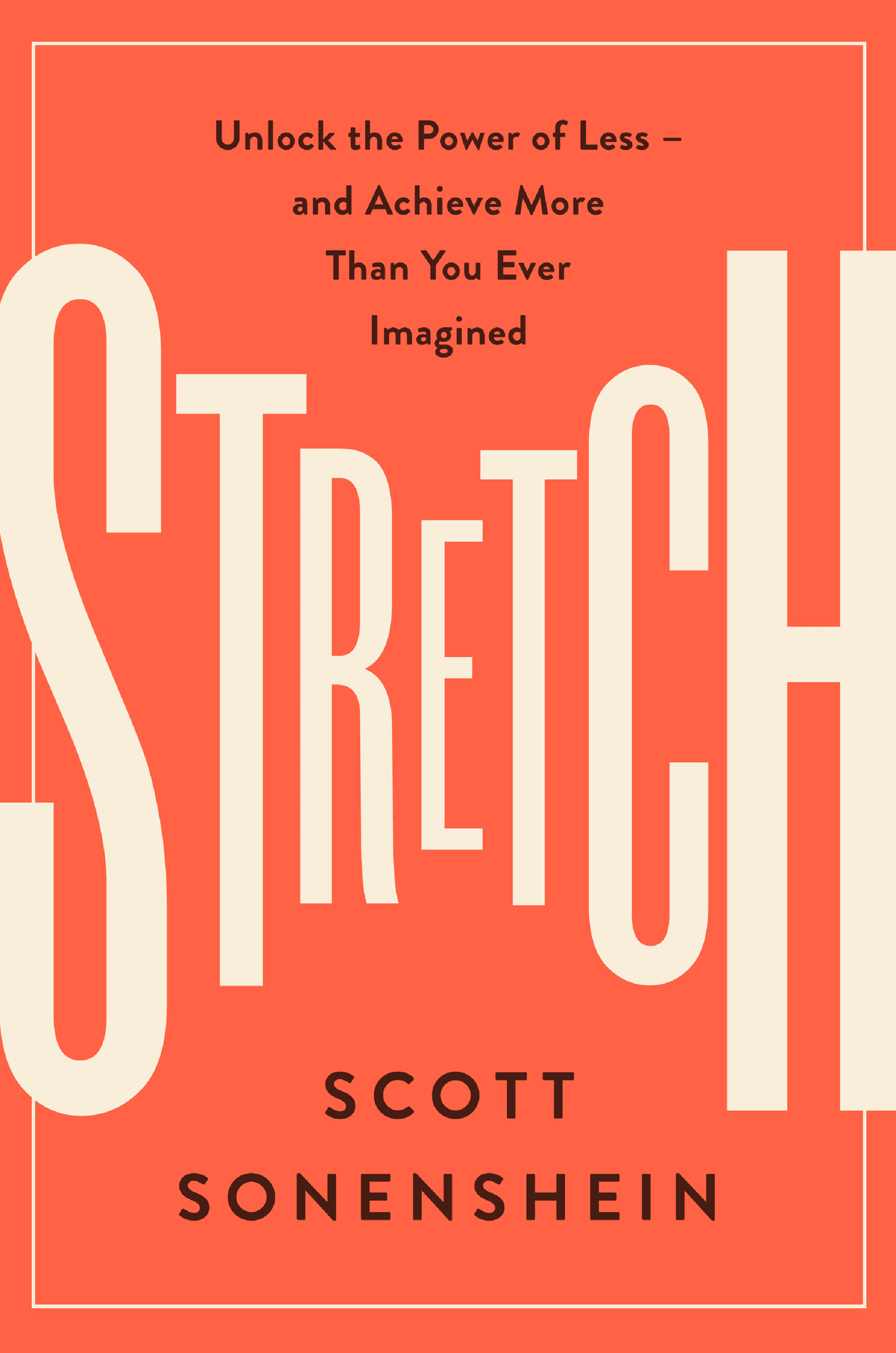 Stretch  : Unlock The Power Of Less  And Achieve More Than You Ever Imagined
