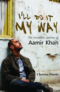 I'Ll Do It My Way : The Incredible Journey Of      Aamir Khan