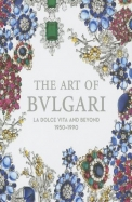 The Art Of Bulgari : La Dolce Vita And Beyond