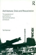 Architecture Crisis & Resuscitation : The          Reproduction Of Post Fordism In Late Twentieth