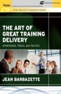 The Art of Great Training Delivery: Strategies, Tools, and Tactics [With CDROM]