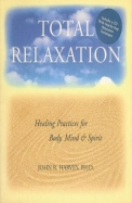 Total Relaxation: Healing Practices for Body, Mind & Spirit [With CDROM]
