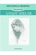 Sketching & Drawing A Personal View Sanjay Shelar