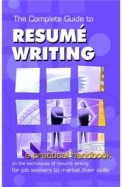 Complete Guide To Resume Writing : A Practical Handbook