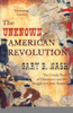 The Unknown American Revolution: The Unruly Birth Of Democracy And The Struggle To Create America