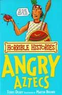 Angry Aztecs : Horrible Histories