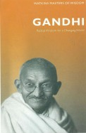 Gandhi : Redical Wisdom For A Changing World