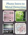 Photo Intro To Metal Detecting: An Image-Based Primer