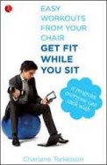 Get Fit While You Sit : Easy Workouts From Your Chair