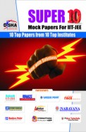 Super 10 Mock Papers For Iit Jee - 10 Top Papers From 10 Top Institutes