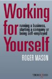 Working for Yourself: Running a Business, Starting a Company or Being Self-Employed