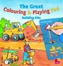 The Great Colouring and Playing Pad: Building Site