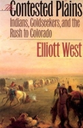 The Contested Plains: Indians, Goldseekers, & the Rush to Colorado