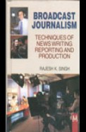 Broadcast Journalism - Techniques Of News Writing Reporting & Production