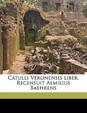 Catulli Veronensis Liber. Recensuit Aemilius Baehrens