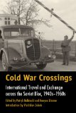 Cold War Crossings: International Travel and Exchange across the Soviet Bloc, 1940s-1960s (Walter Prescott Webb Memorial Lectures, published for the University of Texas at)