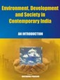 Environment, Development And Society In Contemporary India : An Introduction