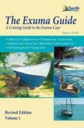 Exuma Guide, 3rd Ed.: A Cruising Guide to the Exuma Cays