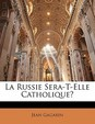 La Russie Sera-T-Elle Catholique?